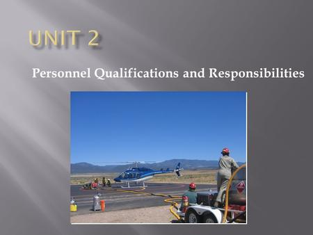 Personnel Qualifications and Responsibilities. Become familiar with:  Prescribed and wildland fire organizational structures.  Qualifications and responsibilities.