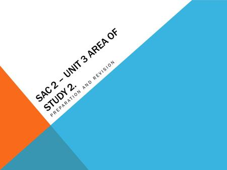 SAC 2 – UNIT 3 AREA OF STUDY 2. PREPARATION AND REVISION.