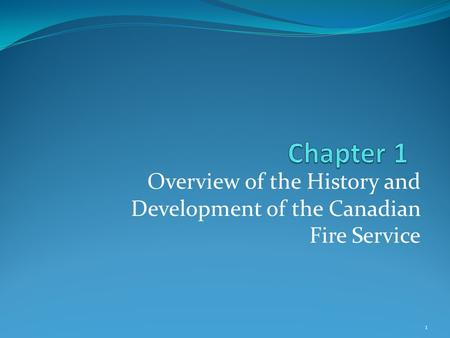 Overview of the History and Development of the Canadian Fire Service 1.