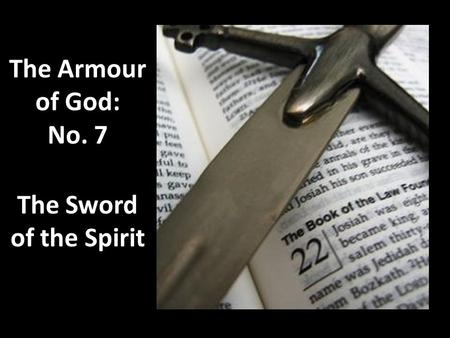 The Armour of God: No. 7 The Sword of the Spirit