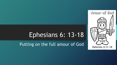 Ephesians 6: 13-18 Putting on the full amour of God.