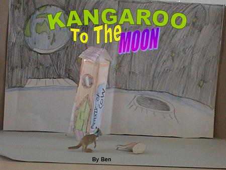 By Ben Kangaroo was sick of his life, it was too boring! Until he discovered the moon one night.