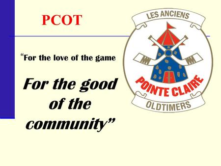 "PCOT "" For the love of the game For the good of the community"""