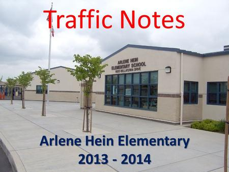 Traffic Notes Arlene Hein Elementary 2013 - 2014.