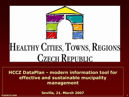 © NSZM ČR 20061 HCCZ DataPlan - modern information tool for effective and sustainable mucipality management Sevilla, 21. March 2007.