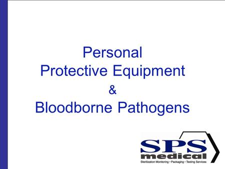 Personal Protective Equipment & Bloodborne Pathogens.