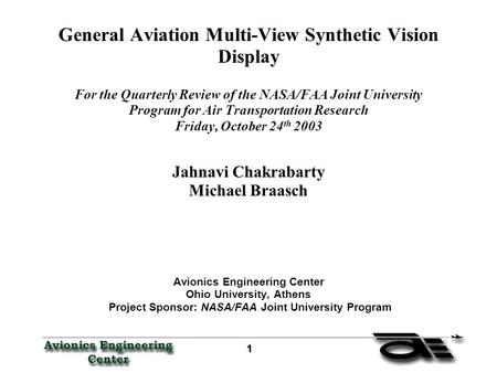 1 General Aviation Multi-View Synthetic Vision Display For the Quarterly Review of the NASA/FAA Joint University Program for Air Transportation Research.