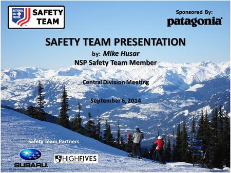 SAFETY TEAM PRESENTATION by: Mike Husar NSP Safety Team Member Central Division Meeting September 6, 2014 Sponsored By: Safety Team Partners.