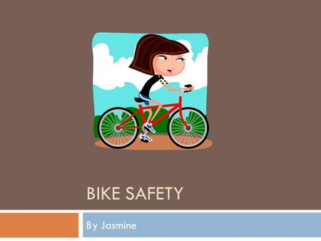 BIKE SAFETY By Jasmine. Statistic/Fact  10,000 kids get injuries from riding bikes each year.