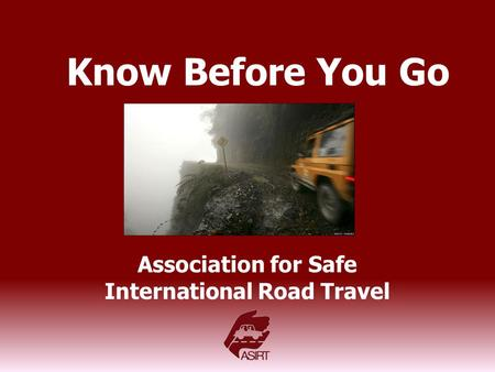 Know Before You Go Association for Safe International Road Travel.