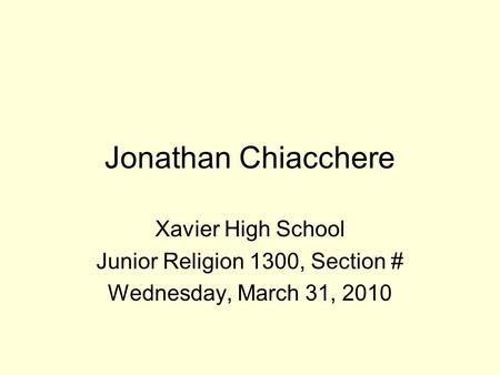 Jonathan Chiacchere Xavier High School Junior Religion 1300, Section # Wednesday, March 31, 2010.
