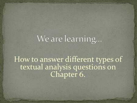 How to answer different types of textual analysis questions on Chapter 6.