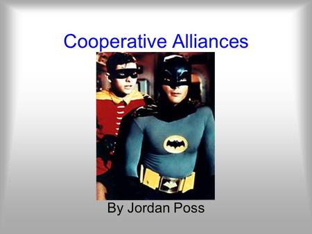 Cooperative Alliances By Jordan Poss. What Good Are Friends? Natural selection is competitive. Alliances often require the sacrifice of one to benefit.