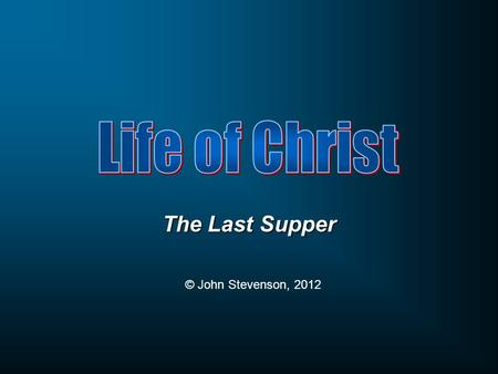 "The Last Supper © John Stevenson, 2012. Matthew 26:1-2 When Jesus had finished all these words, He said to His disciples, 2 ""You know that after two days."
