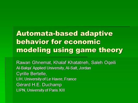 Automata-based adaptive behavior for economic modeling using game theory Rawan Ghnemat, Khalaf Khatatneh, Saleh Oqeili Al-Balqa' Applied University, Al-Salt,