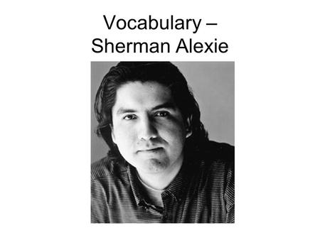 Vocabulary – Sherman Alexie. Step 1: Listen to the teacher say the word betray (v.)