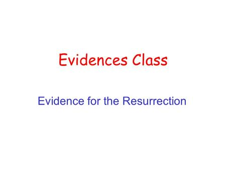 "Evidences Class Evidence for the Resurrection. A Few of the Da Vinci Code Claims The 4 Gospels are not reliable The Gnostic ""gospels"" are reliable Mary."