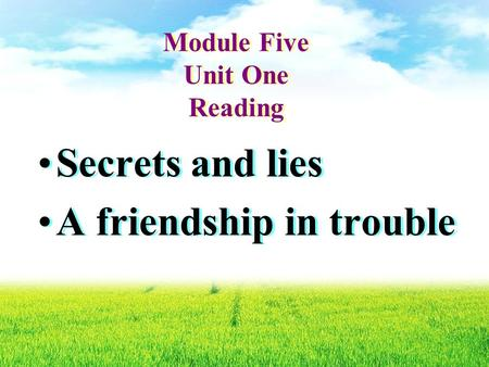 Module Five Unit One Reading Secrets and lies A friendship in trouble Secrets and lies A friendship in trouble.