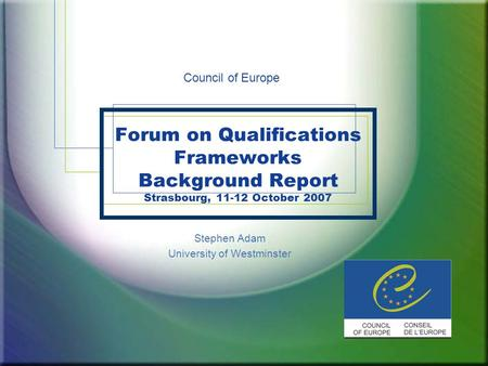 Forum on Qualifications Frameworks Background Report Strasbourg, 11-12 October 2007 Stephen Adam University of Westminster Council of Europe.