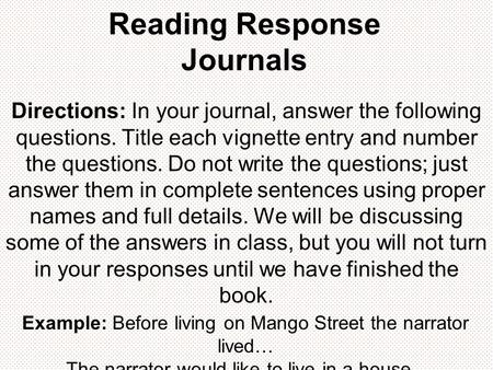 Reading Response Journals Directions: In your journal, answer the following questions. Title each vignette entry and number the questions. Do not write.
