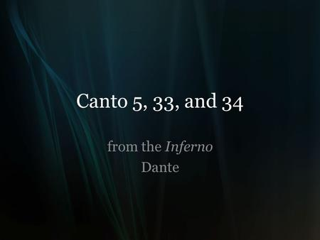 Canto 5, 33, and 34 from the Inferno Dante. Canto 5: The Carnal Remember this: everything is created by the Christian God in the Inferno. In medieval.