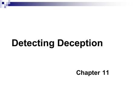 "Detecting Deception Chapter 11. Detecting Deception  Lying & deception as a consistent feature of human behavior  ""Santa Claus""  People in general."