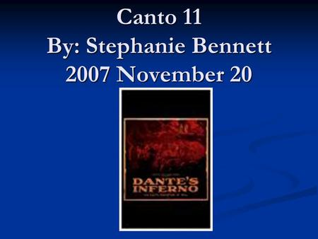 Canto 11 By: Stephanie Bennett 2007 November 20. Summary Canto 11 starts off still in the 6 th circle at Pope Anastasius tomb. Waiting to proceed because.