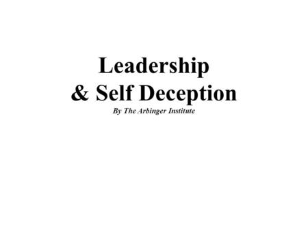Leadership & Self Deception By The Arbinger Institute.