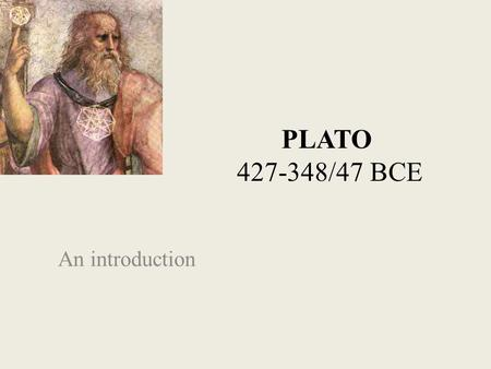 PLATO 427-348/47 BCE An introduction. Socrates and Plato Socrates himself (see pp. 7-8) wrote nothing; we know what we do about him mainly from the writings.