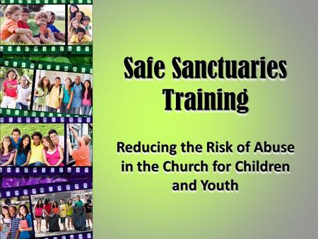 Safe Sanctuaries Training Reducing the Risk of Abuse in the Church for Children and Youth.