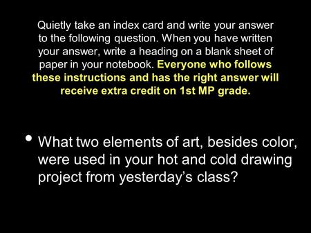 Quietly take an index card and write your answer to the following question. When you have written your answer, write a heading on a blank sheet of paper.