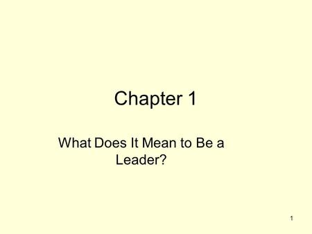1 Chapter 1 What Does It Mean to Be a Leader?. 2 Your Theory of Leadership Why are you interested in leadership? What is the purpose of a leader? What.