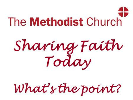 Sharing Faith Today What's the point?. Sharing Faith Today: What is evangelism?