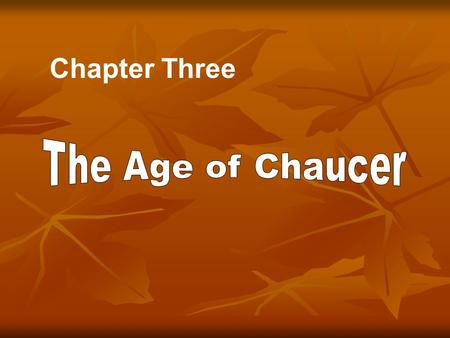 Chapter Three. Chaucer was such an important writer in English literature that he deserves a period of his own. two important historical events the Hundred.