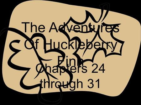 The Adventures Of Huckleberry Finn Chapters 24 through 31.