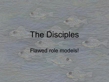 The Disciples Flawed role models!. Simon Peter Occupation: Fisherman Characteristics: Spoke without thinking, impulsive Major Events: One core group of.
