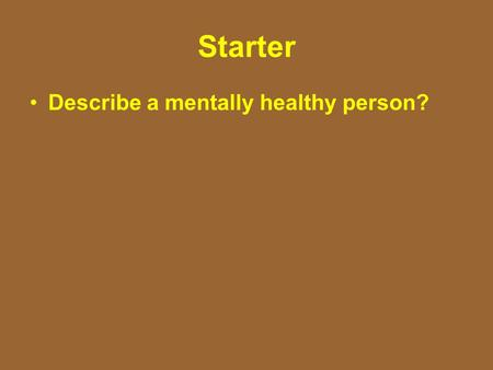 Starter Describe a mentally healthy person?. Review Mental and Emotional Health.