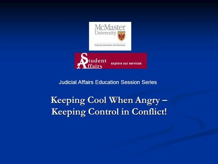 Keeping Cool When Angry – Keeping Control in Conflict! Judicial Affairs Education Session Series.