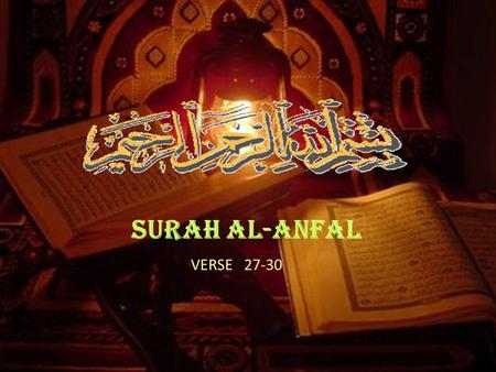SURAH AL-ANFAL VERSE 27-30. 27. O you who believe! Betray not Allah and His Messenger, nor betray knowingly your Amanat (things entrusted to you, and.