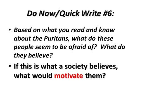 Do Now/Quick Write #6: Based on what you read and know about the Puritans, what do these people seem to be afraid of? What do they believe? If this is.