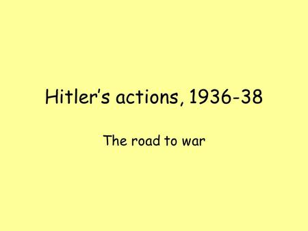 Hitler's actions, 1936-38 The road to war. The Spanish Civil War In 1936 a civil war broke out in Spain between Communists, who were supporters of the.