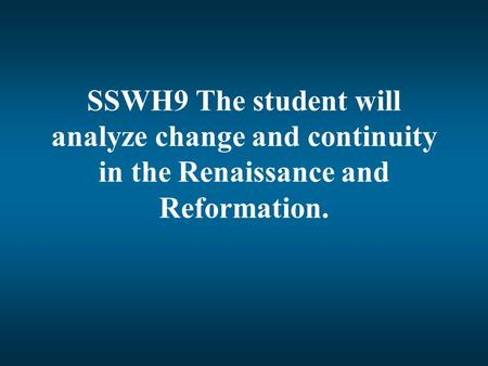 Renaissance. SSWH9 The student will analyze change and continuity in the Renaissance and Reformation.