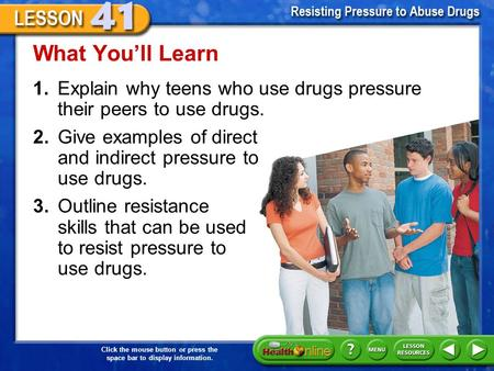 Click the mouse button or press the space bar to display information. 1.Explain why teens who use drugs pressure their peers to use drugs. What You'll.