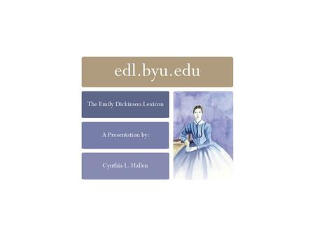 edl.byu.edu The Emily Dickinson Lexicon Website Cynthia L. Hallen.