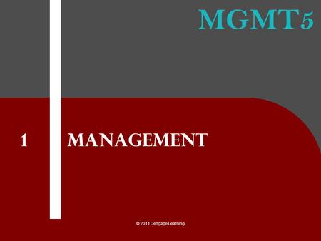 MGMT5 © 2011 Cengage Learning Management 1. © 2011 Cengage Learning 1.describe what management is 2.explain the four functions of management 3.describe.