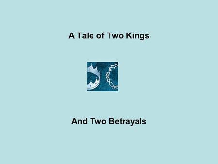 A Tale of Two Kings And Two Betrayals. Act One Scene 1 There once was a King who loved God with all his heart. Yet he was far, very far, from being a.