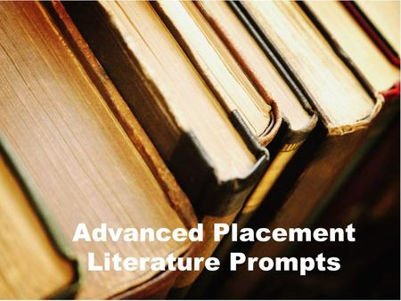 Advanced Placement Literature Prompts. Choose a character from a novel or play or recognized literary merit and write an essay in which you (a) briefly.