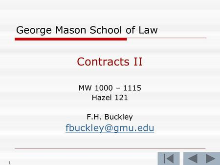 1 George Mason School of Law Contracts II MW 1000 – 1115 Hazel 121 F.H. Buckley