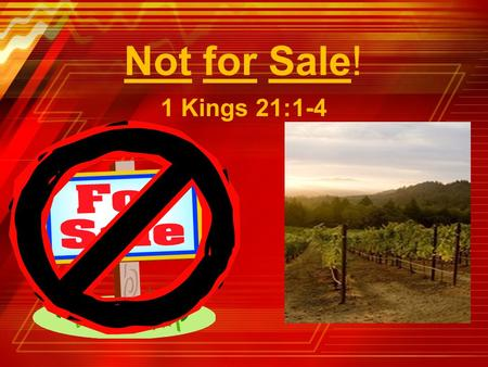 "Not for Sale! 1 Kings 21:1-4. 1 Kings 21:1 ""And it came to pass after these things that Naboth the Jezreelite had a vineyard which was in Jezreel, next."