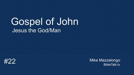 Mike Mazzalongo BibleTalk.tv Gospel of John Jesus the God/Man #22.